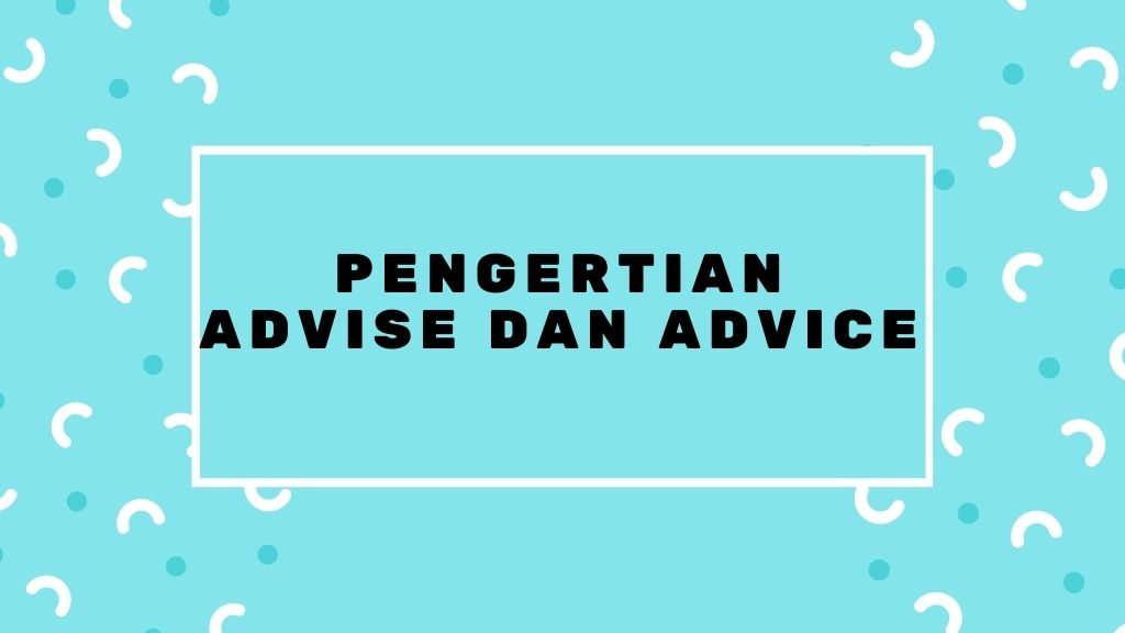 Pengertian Advise da Advice