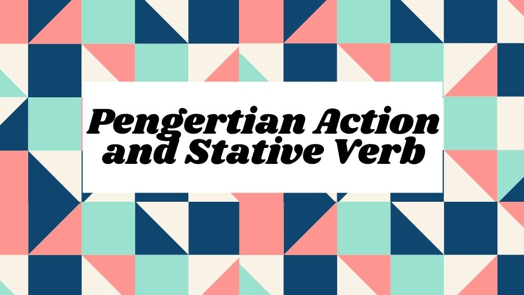 Pengrtian Action And Stative verb